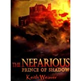 The Nefarious: Prince of Shadow ~ Keith Weaver
