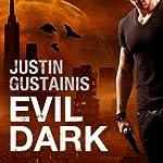 Evil Dark: Occult Crimes Unit Investigations, Book 2 | Justin Gustainis