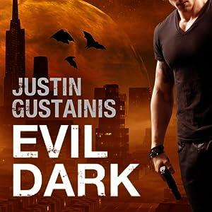 Evil Dark: Occult Crimes Unit Investigations, Book 2 | [Justin Gustainis]