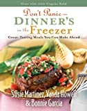 Susie Martinez Don't Panic - Dinner's in the Freezer: Great-Tasting Meals You Can Make Ahead