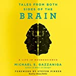 Tales from Both Sides of the Brain: A Life in Neuroscience | Michael S. Gazzaniga