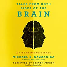 Tales from Both Sides of the Brain: A Life in Neuroscience (       UNABRIDGED) by Michael S. Gazzaniga Narrated by Johnny Heller