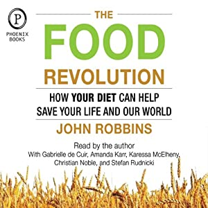 The Food Revolution: How Your Diet Can Help Save Your Life and Our World | [John Robbins]