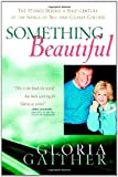 img - for Something Beautiful: The Stories Behind a Half-century of the Songs of Bill and Gloria Gaither book / textbook / text book