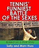 Tennis' Funniest Battle of the Sexes -- A True Story (An amusing account of Bobby Rigg's Nortorious Aspen Hustle)