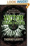 The Agonizing Resurrection of Victor Frankenstein