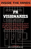 img - for PR Visionaries: CEOs from Ketchum, Porter Novelli, Brodeur Worldwide & More on Successful Public Relations Campaigns (Inside the Minds) book / textbook / text book