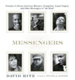 Messengers: Portraits of African American Ministers, Evangelists, Gospel Singers and Other Messengers of the Word. (038551395X) by Ritz, David