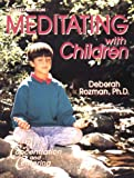 Meditating With Children: The Art of Concentration and Centering : A Workbook on New Educational Methods Using Meditation