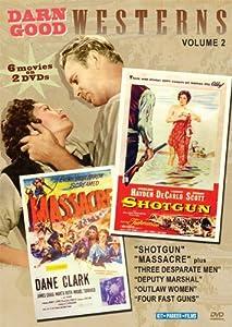 Darn Good Westerns Volume 2: Shotgun, Massacre, Three Desparate Men, Deputy Marshal, Outlaw Women, and Four Fast Guns