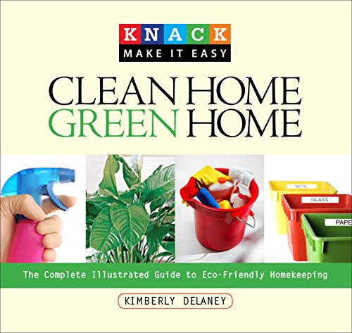 Knack Clean Home, Green Home: The Complete Illustrated Guide To Eco-Friendly Homekeeping