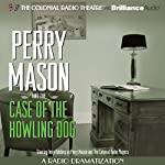 Perry Mason and the Case of the Howling Dog: A Radio Dramatization | Erle Stanley Gardner,M. J. Elliott