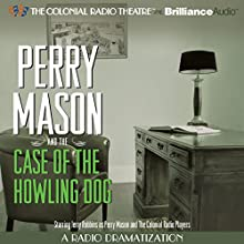 Perry Mason and the Case of the Howling Dog: A Radio Dramatization Radio/TV Program by Erle Stanley Gardner, M. J. Elliott Narrated by Jerry Robbins,  The Colonial Radio Players