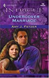 Undercover Marriage (Harlequin Intrigue) (037322799X) by Fetzer, Amy J.