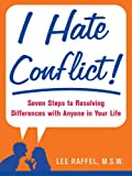 img - for I Hate Conflict!: Seven Steps to Resolving Differences with Anyone in Your Life book / textbook / text book