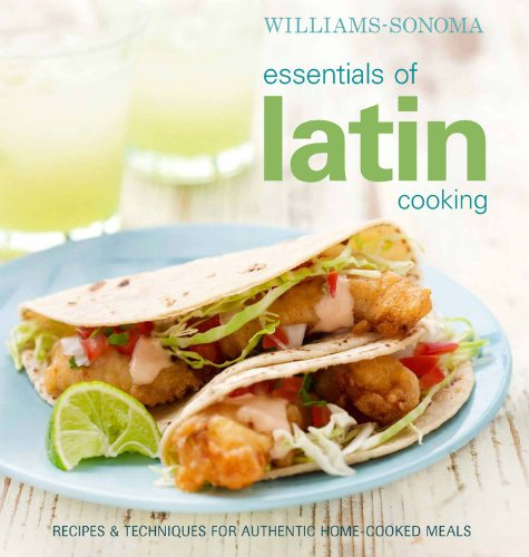 Williams-Sonoma Essentials of Latin Cooking: Recipes & Techniques for Authentic Home-Cooked Meals by Williams-Sonoma