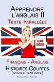 Apprendre l'anglais II - Texte parall�le - Histoires courtes (niveau interm�diaire) Fran�ais - Anglais