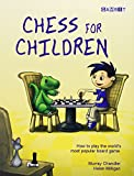 Chess for Children: How to Play the World s Most Popular Board Game