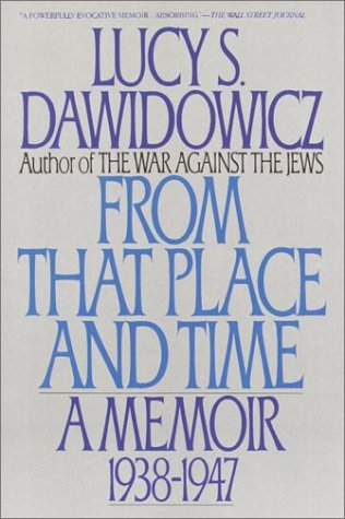 From That Place and Time: A Memoir, 1938-1947, Lucy S. Dawidowicz