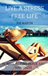 Live A Stress Free Life: 75 Ways To F...
