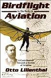 Birdflight As the Basis of Aviation: A Contribution Toward a System of Aviation