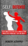 Self Defense: Easy and effective self protection whatever your age, size or skill