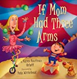 img - for If Mom Had Three Arms by Orloff, Karen Kaufman (March 28, 2006) Hardcover book / textbook / text book