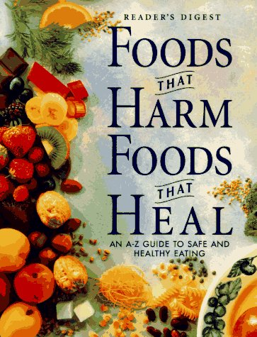 Image for Foods That Harm, Foods That Heal:  An A - Z Guide to Safe and Healthy Eating