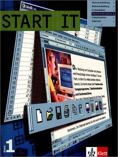 Start IT 1. Mit Ergänzungen zu EVA-Prinzip und Ergonomie: Schülerbuch. Unterrichtswerk für den Einstieg in das Arbeiten mit dem Computer: BD 1