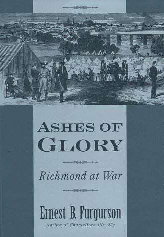 Ashes of Glory : Richmond at War, Furgurson,Ernest B.