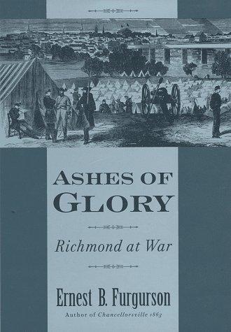 Ashes of Glory : Richmond at War, Furgurson,Ernest B.