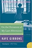 On the Occasion of My Last Afternoon: A Novel (P.S.) (0060797142) by Gibbons, Kaye