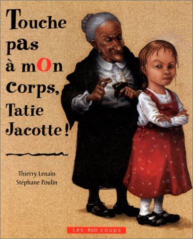 Touche pas à mon corps, tatie Jacotte !