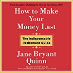 How to Make Your Money Last: The Indispensable Retirement Guide | Jane Bryant Quinn