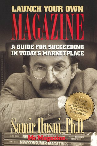 "Launch Your Own Magazine: A Guide for Succeeding by Samir Husni, ""Mr. Magazine,"" Mr. Media Interviews"