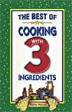 The Best of Cooking with 3 Ingredients (Flavors of Home)
