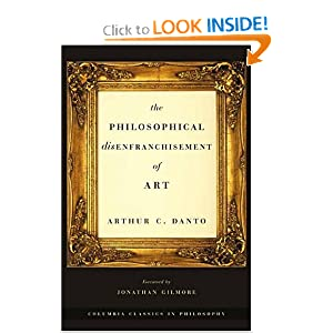 The Philosophical Disenfranchisement of Art (Columbia Classics in Philosophy) Arthur C. Danto and Jonathan Gilmore