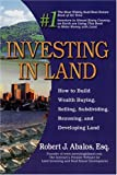 Investing in Land: How to Build Wealth Buying, Selling, Subdividing, and Developing Land