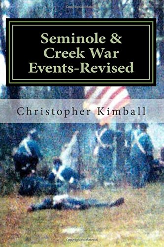 Seminole & Creek War Events-Revised: Revised edition of Seminole & Creek War Chronology printed in 2013 with corrections and changes to the font.