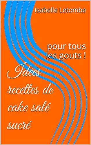 Couverture du livre Idées recettes de cake salé sucré: pour tous les gouts !