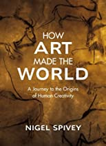 How Art Made the World: A Journey to the Origins of Human Creativity