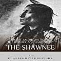Native American Tribes: The History and Culture of the Shawnee Audiobook by  Charles River Editors Narrated by Stacy Hinkle
