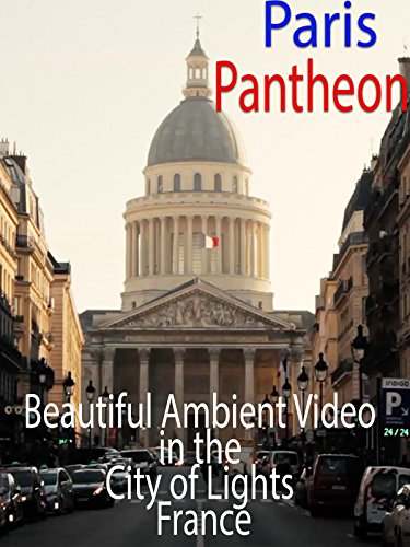 Pantheon Paris Beautiful Ambient Video in the City of Lights France