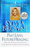 Past Lives, Future Healing (Random House Large Print (Cloth/Paper)) (0375431160) by Browne, Sylvia