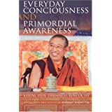 Everyday Consciousness and Primordial Awarenessby Khenchen Thrangu Rinpoche