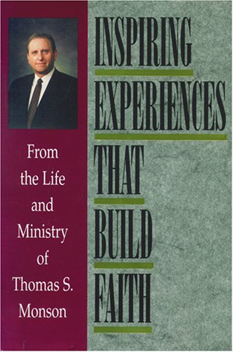 Inspiring Experiences That Build Faith: From the Life and Ministry of Thomas S. Monson (Signed), THOMAS S. MONSON
