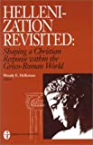Hellenization Revisited: Shaping a Christian Response Within the Greco-Roman World (Institute for Christian Studies S)
