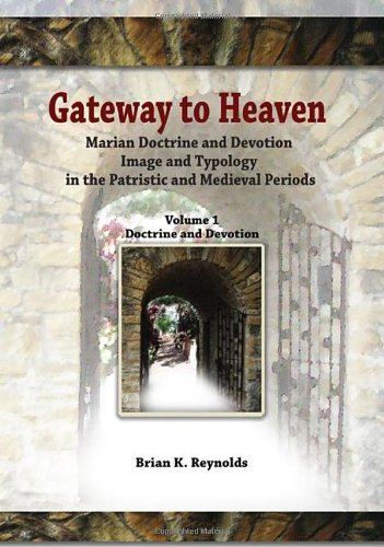Gateway to Heaven: Marian Doctrine and Devotion, Image and Typology in the Patristic and Medieval Periods: Volume 1: Doctrine and Devotio (Theology and Faith)