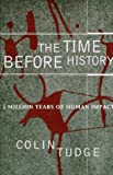 The Time Before History: 5 Million Years of Human Impact (0684807262) by COLIN TUDGE