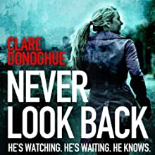 Never Look Back (       UNABRIDGED) by Clare Donoghue Narrated by Karl Prekopp, Imogen Church